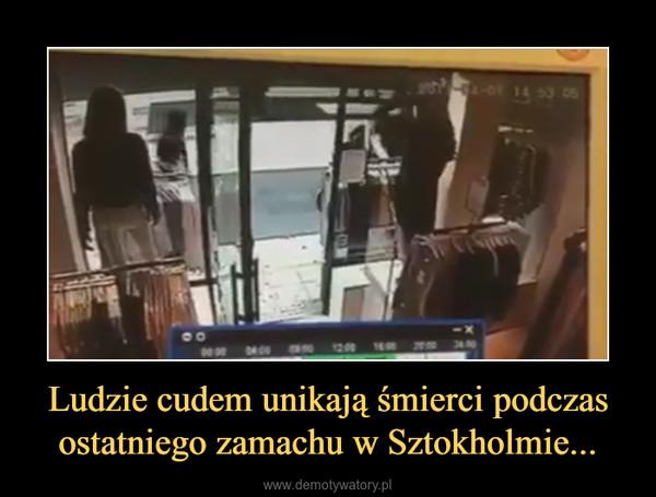 Ludzie cudem unikają śmierci podczas ostatniego zamachu w Sztokholmie... –