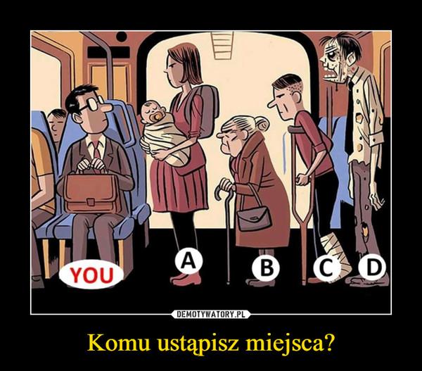 Komu ustąpisz miejsca? –