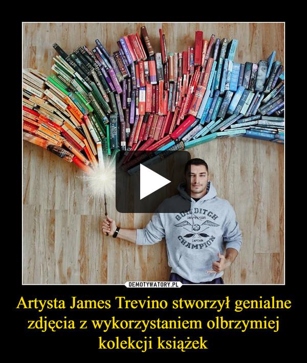 Artysta James Trevino stworzył genialne zdjęcia z wykorzystaniem olbrzymiej kolekcji książek –